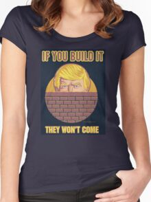 If You Build It They Won't Come Women's Fitted Scoop T-Shirt