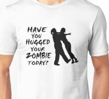 Have You Hugged Your Zombie Today Unisex T-Shirt