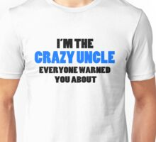Crazy Uncle You Were Warned About Unisex T-Shirt