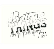 Part 2 - Better Things Come To Those Who Try Art Print