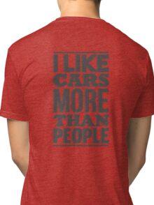 I like cars more than people Tri-blend T-Shirt