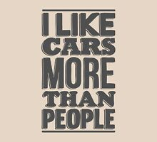 I like cars more than people Unisex T-Shirt