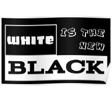 White IS THE NEW Black! Poster