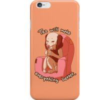 Tea will make everything better iPhone Case/Skin
