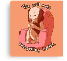 Tea will make everything better Canvas Print