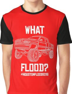 What Flood? 2016 Houston Flood Relief Graphic T-Shirt
