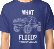 What Flood? 2016 Houston Flood Relief Classic T-Shirt