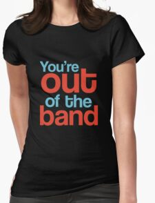 You're out of the band Womens Fitted T-Shirt