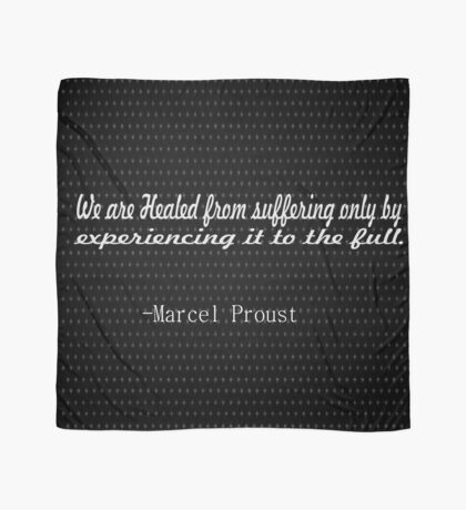 We are healed from suffering only by experiencing it to the full. :Marcel Proust ......., inspirational quotes Scarf