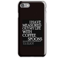 I Have Measured Out My Life With Coffee Spoons 2 iPhone Case/Skin