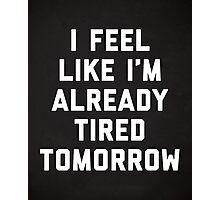 Tired Tomorrow Funny Quote Photographic Print
