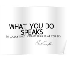 what you do speaks - emerson Poster
