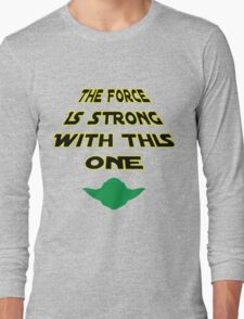 The Force Is Strong With This One Long Sleeve T-Shirt