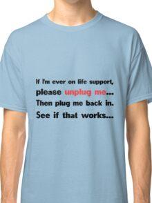 Unplug me Classic T-Shirt