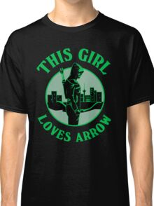 This Girl Loves Arrow. Oliver Queen. Classic T-Shirt