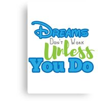 Dreams Dont Work Unless You Do Canvas Print