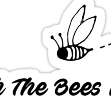 I Watch The Bees Now Sticker