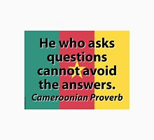 He Who Asks Questions - Cameroonian Proverb Unisex T-Shirt