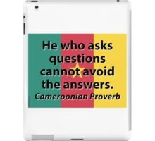 He Who Asks Questions - Cameroonian Proverb iPad Case/Skin