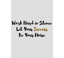 Work Hard in Silence, Let Your Success Be Your Noise Photographic Print