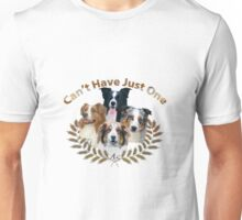 Australian Shepherd Can't Have Just One Unisex T-Shirt