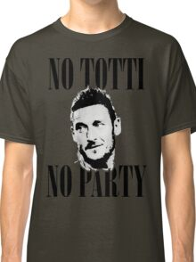 No Totti No Party Classic T-Shirt