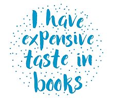 I have expensive taste in books Photographic Print