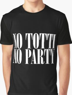 No Totti No Party - V3 Graphic T-Shirt