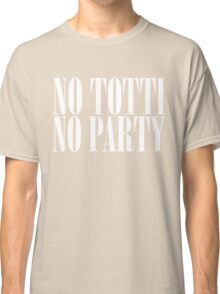 No Totti No Party - V3 Classic T-Shirt