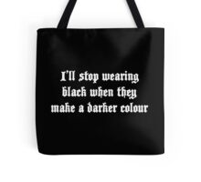 I'll stop wearing black when they make a darker colour Tote Bag