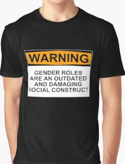 WARNING: GENDER ROLES ARE AN OUTDATED AND DAMAGING SOCIAL CONSTRUCT Graphic T-Shirt