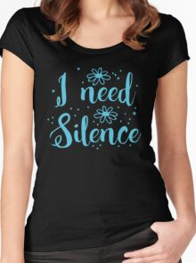 I need silence Women's Fitted Scoop T-Shirt
