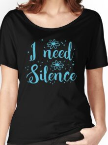 I need silence Women's Relaxed Fit T-Shirt