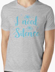 I need silence Mens V-Neck T-Shirt