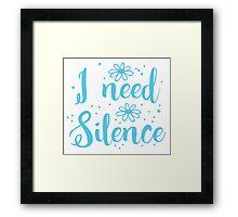 I need silence Framed Print