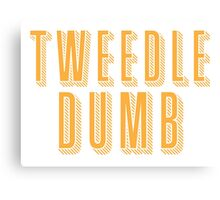 Tweedle DUMB (with a matching Tweedle dee) Canvas Print
