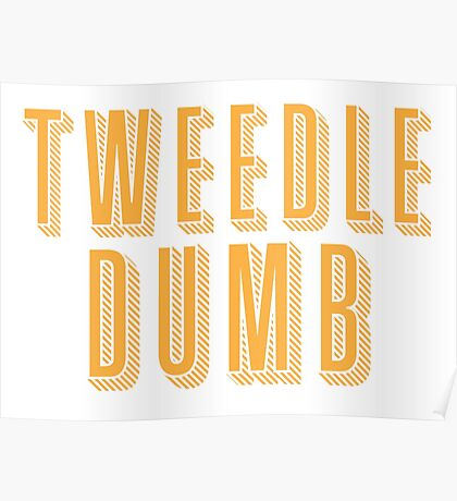Tweedle DUMB (with a matching Tweedle dee) Poster