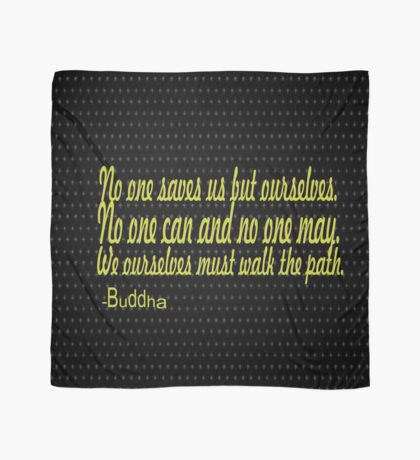 no one saves us but ourselves,no one can and no one may,we ourselves must walk the path. :Buddha  inspirational  quotes Scarf