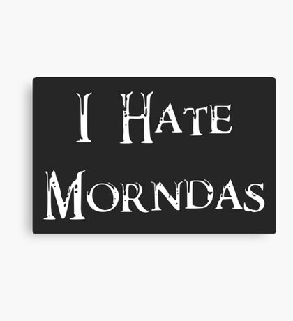 I Hate Morndas Canvas Print