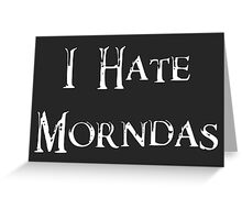 I Hate Morndas Greeting Card