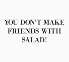 You don't make friends with salad One Piece - Short Sleeve