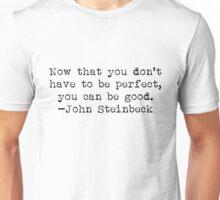 """...you can be good."" -John Steinbeck Unisex T-Shirt"