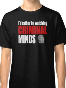 I'd Rather Be Watching Criminal Minds Classic T-Shirt