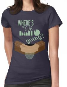 Where's the cue ball going? Womens Fitted T-Shirt