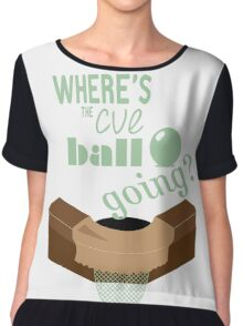 Where's the cue ball going? Chiffon Top