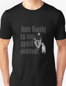Tom Hardy is my spirit animal. Unisex T-Shirt
