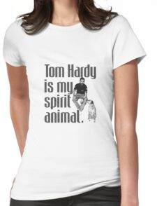 Tom Hardy is my spirit animal. Womens Fitted T-Shirt