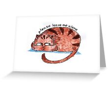 please leave me alone Greeting Card