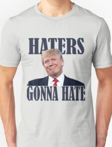 Funny Haters Gonna Hate Donald Trump  Unisex T-Shirt