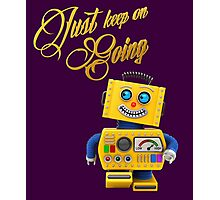 Just keep on going - funny toy robot Photographic Print